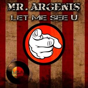 MR ARGENIS - Let Me See U
