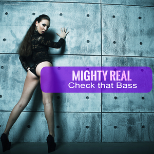 MIGHTY REAL - Check That Bass