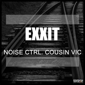 NOISE CTRL/COUSIN VIC - Exxit