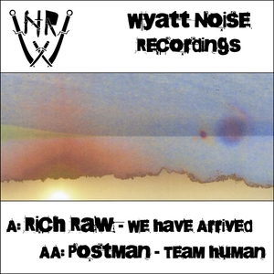 RICH RAW/POSTMAN - We Have Arrived/ Team Human