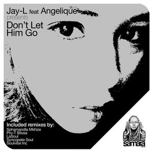 JAY L - Don't Let Him Go (feat Angelique)