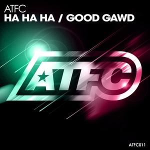 ATFC - Ha Ha Ha/Good Gawd