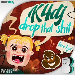 K4DJ - Drop That Shit (Explicit)