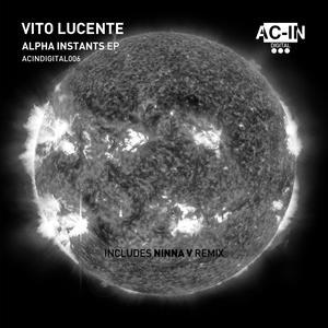 VITO LUCENTE - Alpha Instants EP