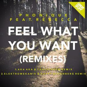 PHONIQUE feat REBECCA - Feel What You Want (Remixes)