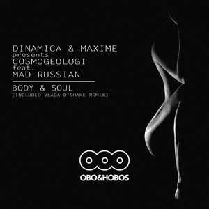 DINAMICA & MAXIME pres COSMOGEOLOGI feat MAD RUSSIAN - Body & Soul (Included Vlada D'Shake Remix)