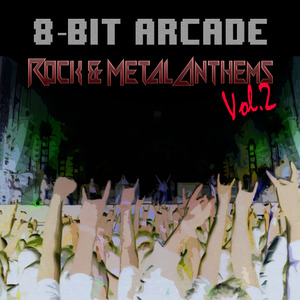 8 BIT ARCADE - Rock & Metal Anthems Vol 2