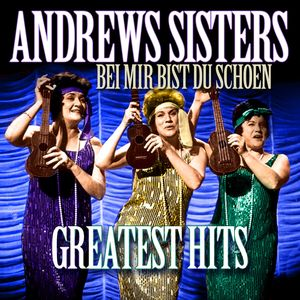 ANDREWS SISTERS - Bei Mir Bist Du Schoen Greatest Hits
