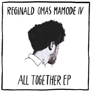 REGINALD OMAS MAMODE IV - All Together EP