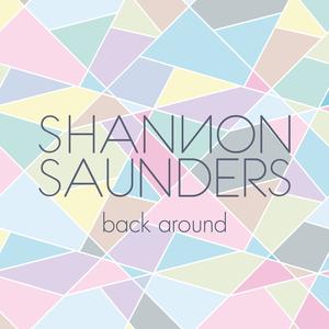 SHANNON SAUNDERS - Back Around