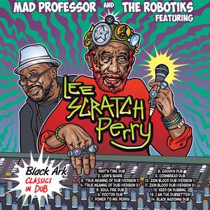 MAD PROFESSOR & THE ROBOTIKS - Black Ark Classics In Dub