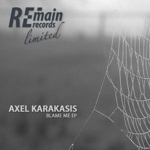 AXEL KARAKASIS - Blame Me EP