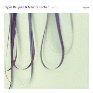 TAYLOR DEUPREE & MARCUS FISCHER - Twine
