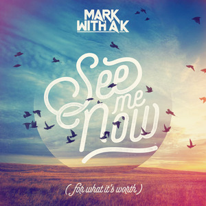MARK with A K - See Me Now (For What It's Worth)
