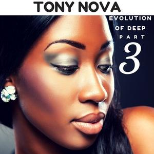 TONY NOVA - Evolution Of Deep Pt 3