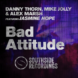 MIKE JOLLY DANNY THORN & ALEX MARSH feat JASMINE HOPE - Bad Attitude