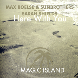 MAX ROELSE & SUNBROTHERS feat SARAH SHIELDS - Here With You