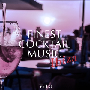 VARIOUS - Finest Cocktail Music: Ibiza Vol 3 (Amazing Selection Of Bartender Beats)
