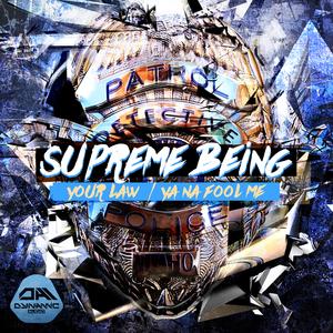 SUPREME BEING - Your Law/Ya Na Fool Me