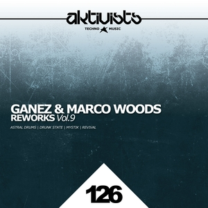 MARCO WOODS & GANEZ - Reworks Vol 9