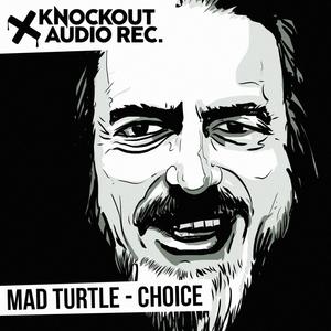 MAD TURTLE - Choice