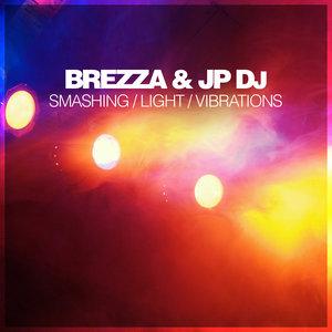 BREZZA & JP DJ - Smashing / Light / Vibrations