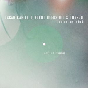 OSCAR BARILA/ROBOT NEEDS OIL/TUNEON - Losing My Mind