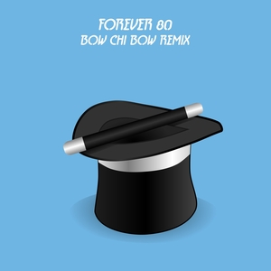 FOREVER 80 - Bow Chi Bow (remix)