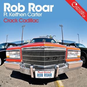 ROB ROAR feat KEITHEN CARTER - Crack Cadillac