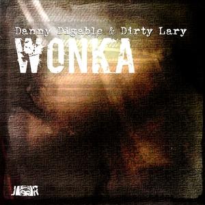 DANNY DIGABLE & DIRTY LARY - Wonka