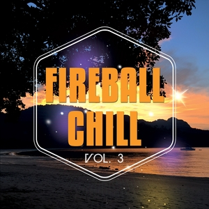 VARIOUS - Fireball Chill Vol 3 (Deluxe Relaxing Under The Sun Tunes)