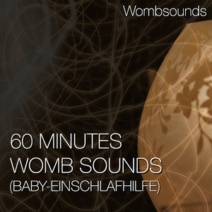 WOMBSOUNDS - 60 Minutes Womb Sounds (Baby Einschlafhilfe)