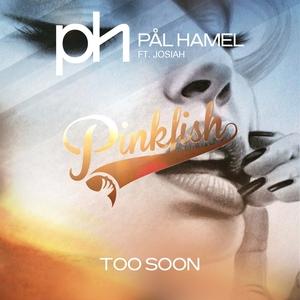 PAL HAMEL feat JOSIAH - Too Soon