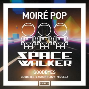 MOIRE POP - Goodbyes