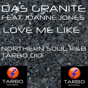 DAS GRANITE feat JOANNE JONES - Love Me Like