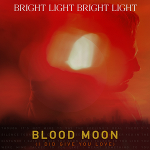 BRIGHT LIGHT BRIGHT LIGHT - Blood Moon (I Did Give You Love)
