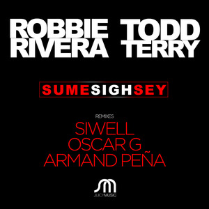 ROBBIE RIVERA & TODD TERRY - Sume Sigh Sey