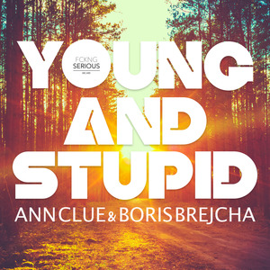 ANN CLUE & BORIS BREJCHA - Young And Stupid