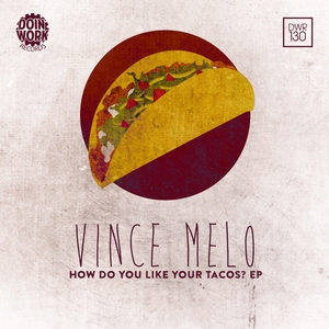 VINCE MELO - How Do You Like Your Tacos? EP