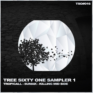 TROPICALL/SUMAK/KILLING MID SIDE - Tree Sixty One Sampler Vol 1