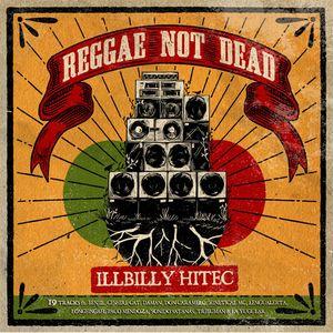 ILLBILLY HITEC - Reggae Not Dead