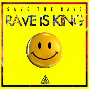SAVE THE RAVE - Rave Is King