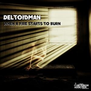 DELTOIDMAN - When A Fire Starts To Burn