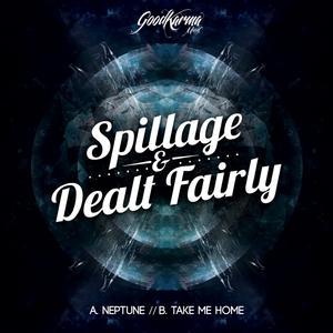 SPILLAGE & DEALT FAIRLY - Neptune/Take Me Home