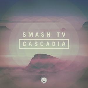SMASH TV - Cascadia EP