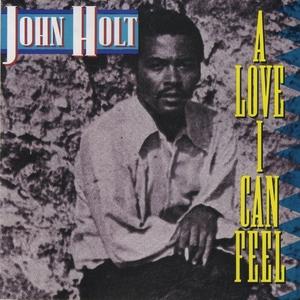 JOHN HOLT - A Love I Can Feel
