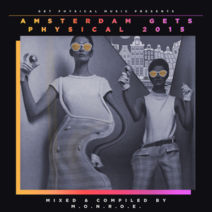 VARIOUS - Get Physical Music Presents Amsterdam Gets Physical 2015 - Mixed & Compiled By MONROE