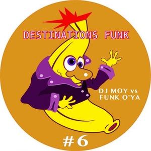 DJ MOY vs FUNK O'YA - Destinations Funk Pt 6