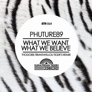 PHUTURE89 - What We Want What We Believe