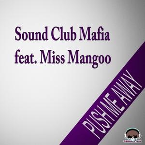 SOUND CLUB MAFIA feat MISS MANGOO - Push Me Away